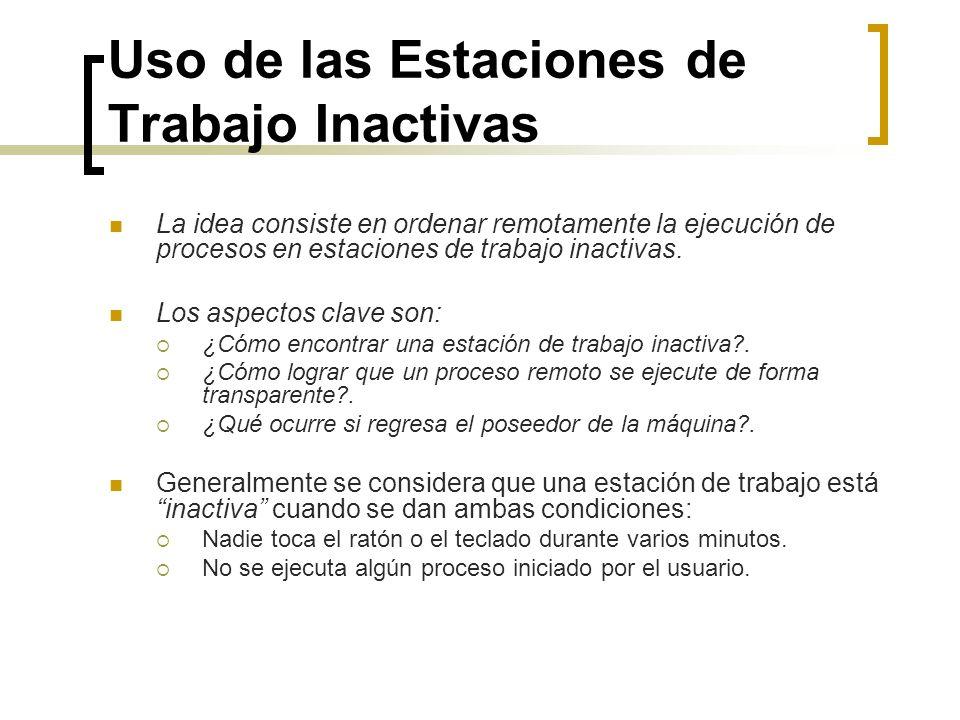 Uso de las Estaciones de Trabajo Inactivas La idea consiste en ordenar remotamente la ejecución de procesos en estaciones de trabajo inactivas. Los as