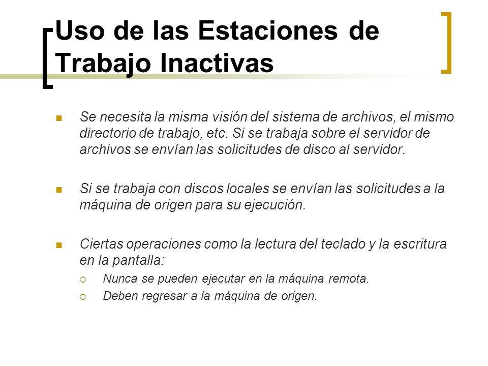Uso de las Estaciones de Trabajo Inactivas Se necesita la misma visión del sistema de archivos, el mismo directorio de trabajo, etc. Si se trabaja sob