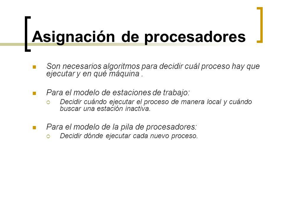 Asignación de procesadores Son necesarios algoritmos para decidir cuál proceso hay que ejecutar y en qué máquina. Para el modelo de estaciones de trab
