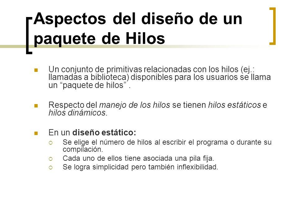 Aspectos del diseño de un paquete de Hilos Un conjunto de primitivas relacionadas con los hilos (ej.: llamadas a biblioteca) disponibles para los usua