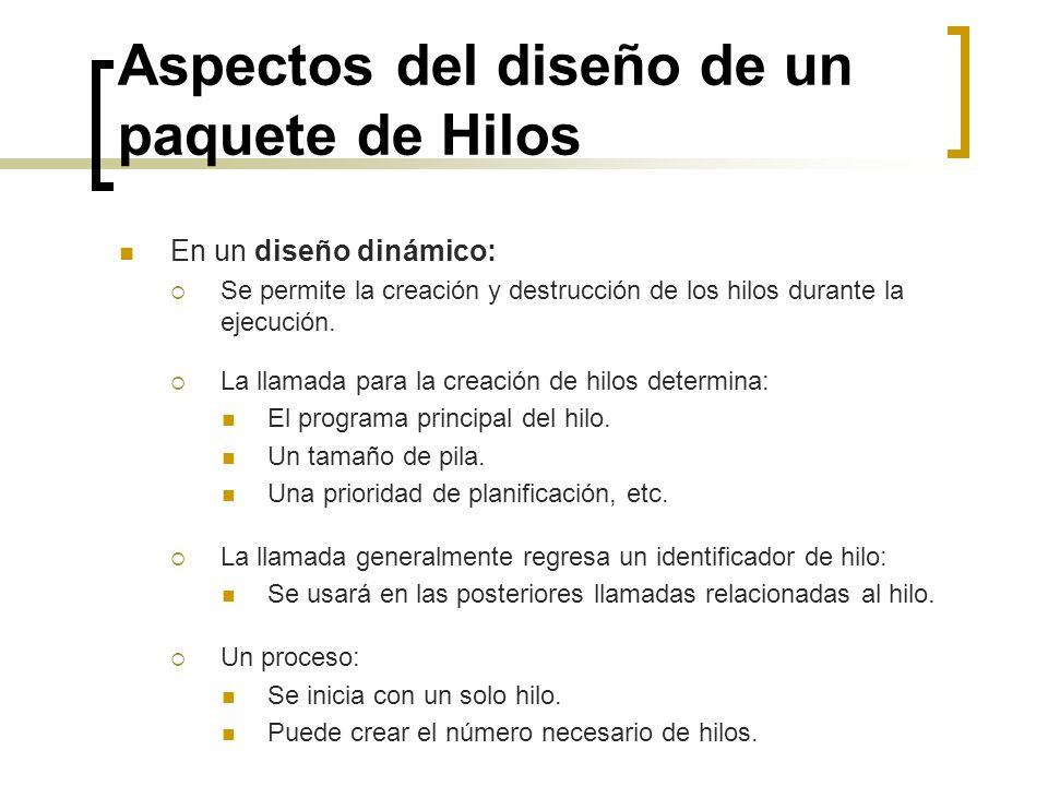 Aspectos del diseño de un paquete de Hilos En un diseño dinámico: Se permite la creación y destrucción de los hilos durante la ejecución. La llamada p