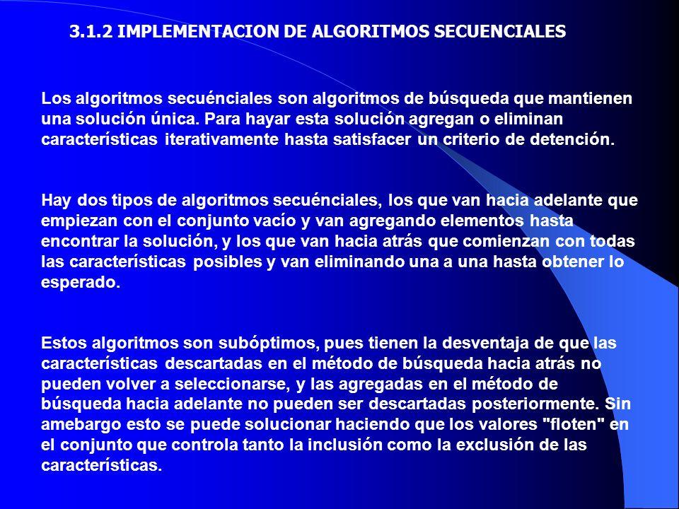 Los algoritmos secuénciales son algoritmos de búsqueda que mantienen una solución única.
