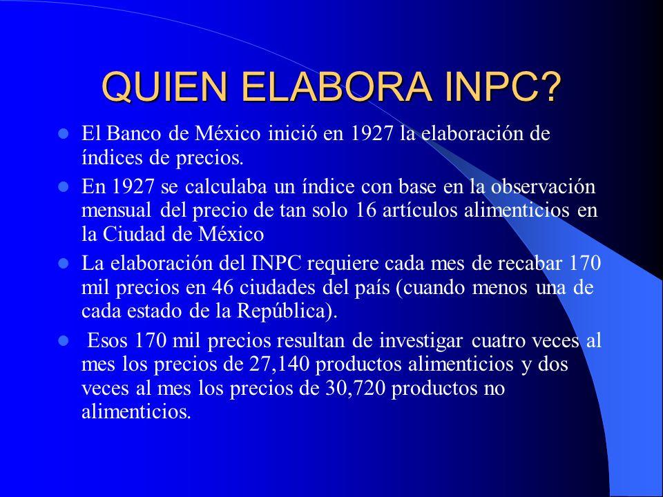 QUIEN ELABORA INPC.El Banco de México inició en 1927 la elaboración de índices de precios.