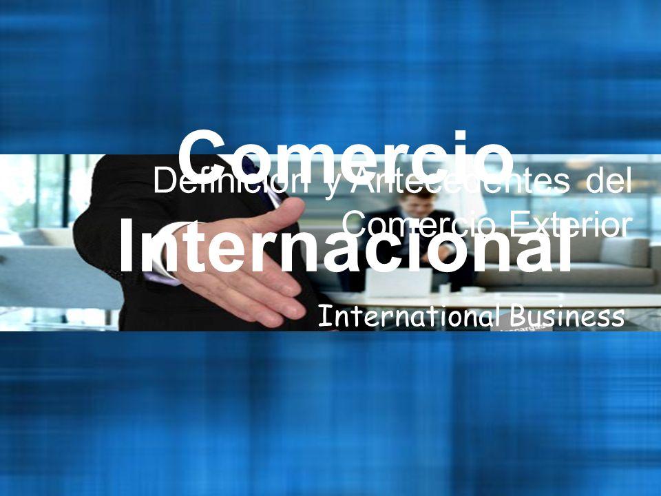 Comercio Internacional International Business Definición y Antecedentes del Comercio Exterior