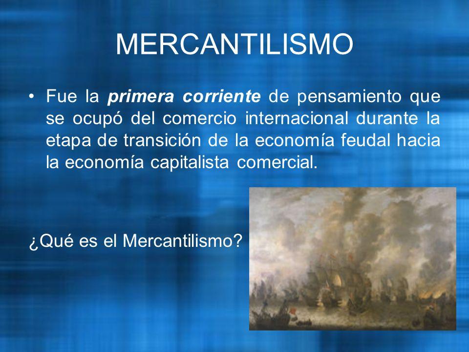 Fue la primera corriente de pensamiento que se ocupó del comercio internacional durante la etapa de transición de la economía feudal hacia la economía capitalista comercial.