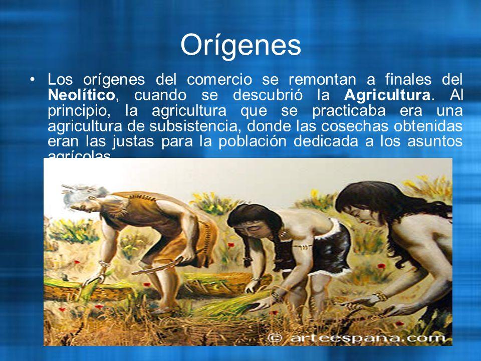 Orígenes Los orígenes del comercio se remontan a finales del Neolítico, cuando se descubrió la Agricultura.