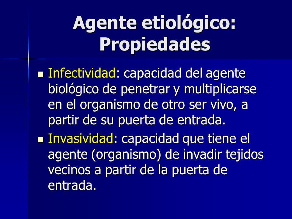 Agente etiológico: Propiedades Infectividad: capacidad del agente biológico de penetrar y multiplicarse en el organismo de otro ser vivo, a partir de