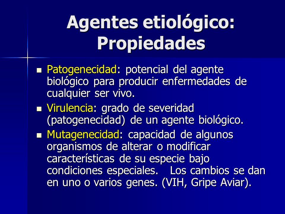 Agentes etiológico: Propiedades Patogenecidad: potencial del agente biológico para producir enfermedades de cualquier ser vivo. Patogenecidad: potenci
