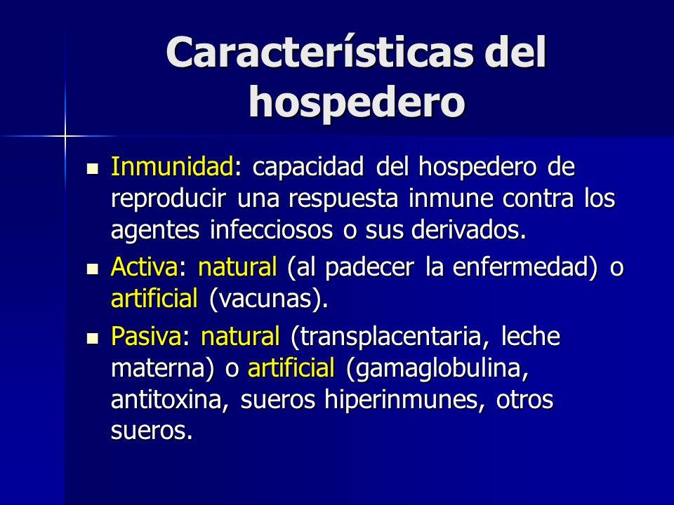Características del hospedero Inmunidad: capacidad del hospedero de reproducir una respuesta inmune contra los agentes infecciosos o sus derivados. In