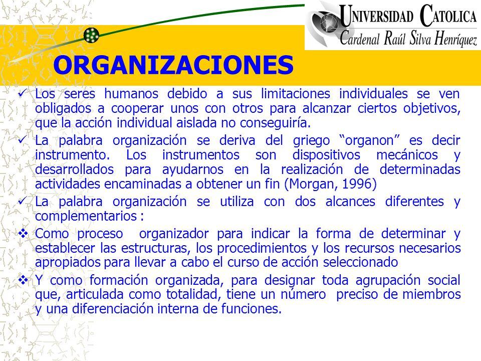 ORGANIZACIONES Los seres humanos debido a sus limitaciones individuales se ven obligados a cooperar unos con otros para alcanzar ciertos objetivos, qu