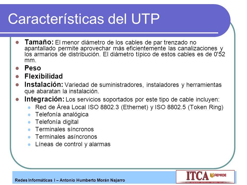 Redes Informáticas I – Antonio Humberto Morán Najarro Características del UTP Tamaño: El menor diámetro de los cables de par trenzado no apantallado p