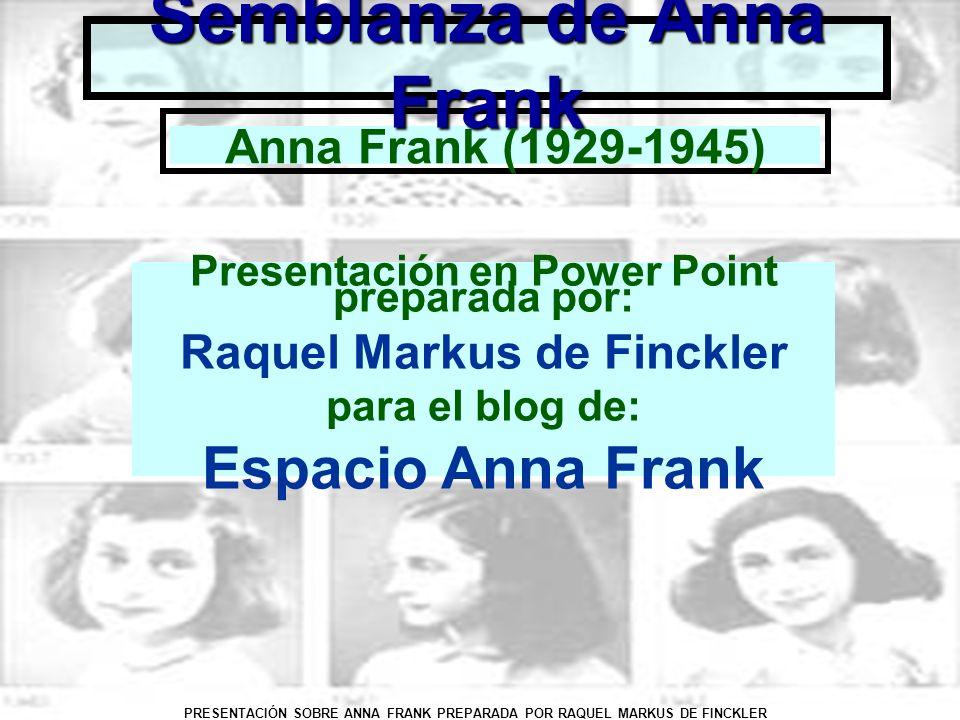 PRESENTACIÓN SOBRE ANNA FRANK PREPARADA POR RAQUEL MARKUS DE FINCKLER Semblanza de Anna Frank Nombre completo: Annelies Marie Frank Fecha y lugar de nacimiento: 12 de junio de 1929.