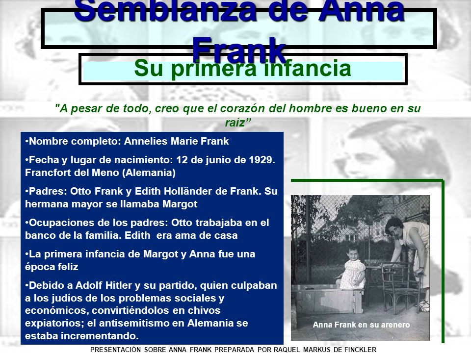 PRESENTACIÓN SOBRE ANNA FRANK PREPARADA POR RAQUEL MARKUS DE FINCKLER Semblanza de Anna Frank Nombre completo: Annelies Marie Frank Fecha y lugar de n