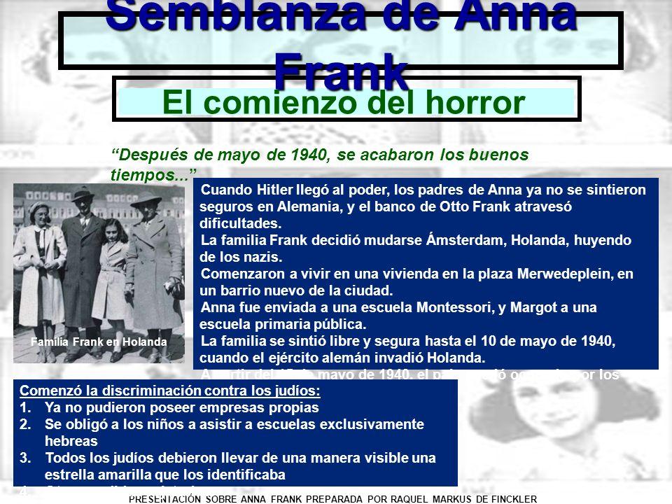 PRESENTACIÓN SOBRE ANNA FRANK PREPARADA POR RAQUEL MARKUS DE FINCKLER Semblanza de Anna Frank El comienzo del horror Después de mayo de 1940, se acaba