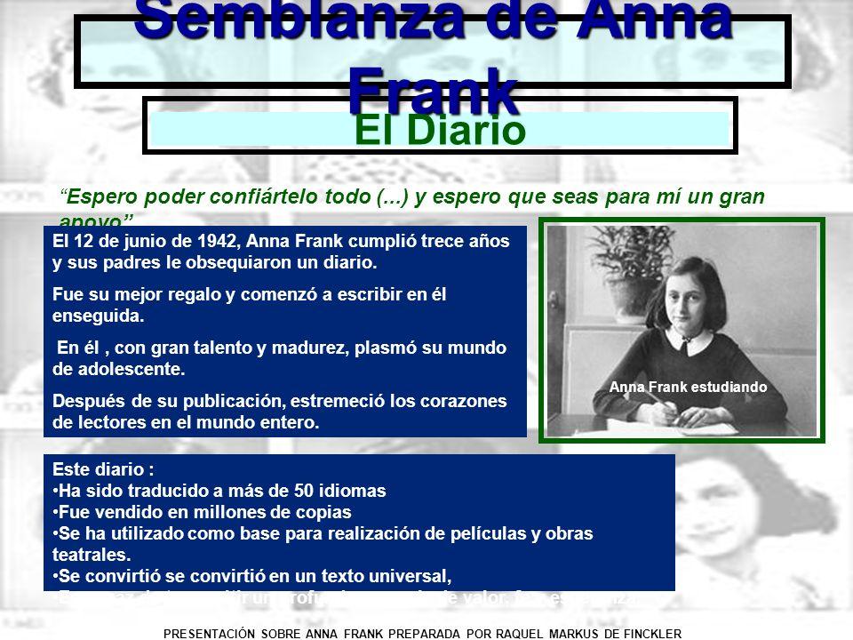 PRESENTACIÓN SOBRE ANNA FRANK PREPARADA POR RAQUEL MARKUS DE FINCKLER Semblanza de Anna Frank El Diario Espero poder confiártelo todo (...) y espero q