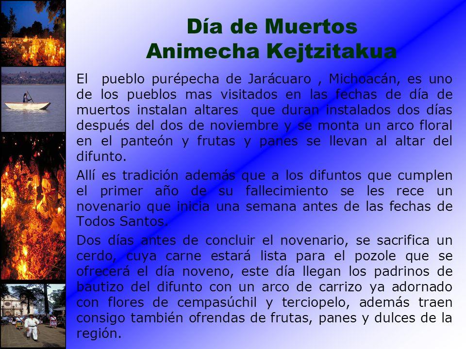 Día de Muertos Animecha Kejtzitakua El pueblo purépecha de Jarácuaro, Michoacán, es uno de los pueblos mas visitados en las fechas de día de muertos i