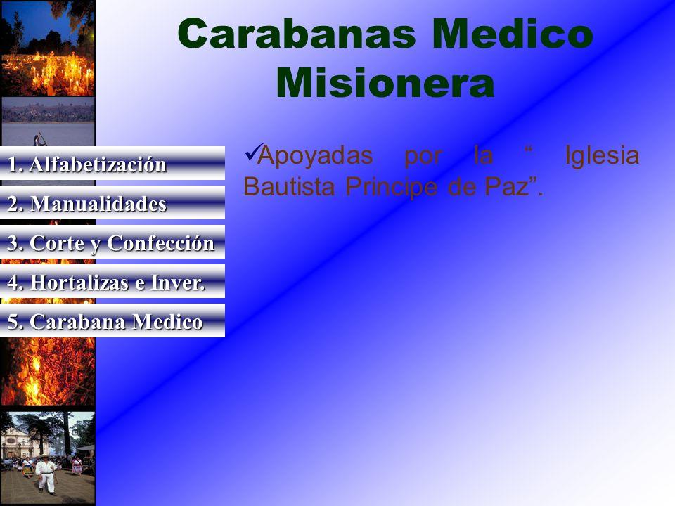 Carabanas Medico Misionera Apoyadas por la Iglesia Bautista Principe de Paz. 1. Alfabetización 2. Manualidades 3. Corte y Confección 4. Hortalizas e I