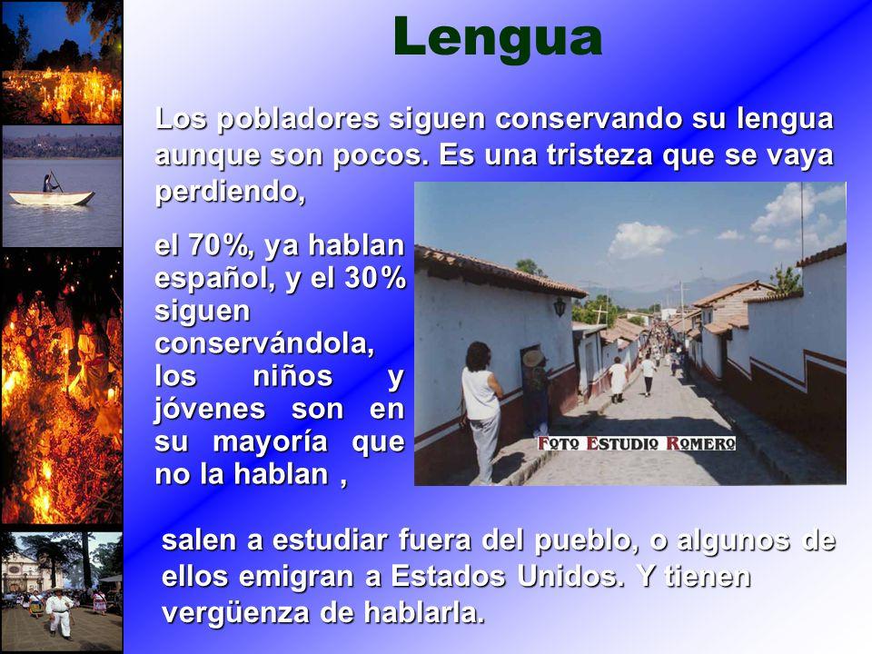 Lengua el 70%, ya hablan español, y el 30% siguen conservándola, los niños y jóvenes son en su mayoría que no la hablan, Los pobladores siguen conserv