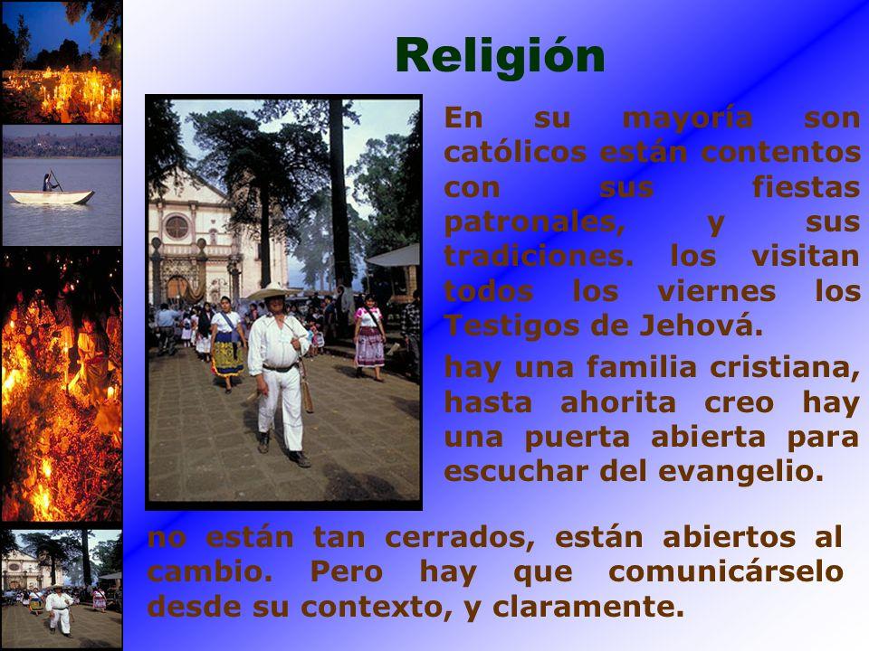 Religión En su mayoría son católicos están contentos con sus fiestas patronales, y sus tradiciones. los visitan todos los viernes los Testigos de Jeho
