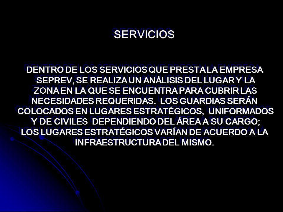 SERVICIOS DENTRO DE LOS SERVICIOS QUE PRESTA LA EMPRESA SEPREV, SE REALIZA UN ANÁLISIS DEL LUGAR Y LA ZONA EN LA QUE SE ENCUENTRA PARA CUBRIR LAS NECESIDADES REQUERIDAS.