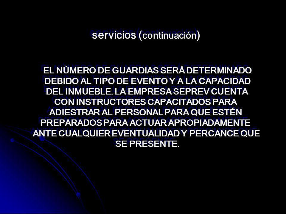 servicios ( continuación ) EL NÚMERO DE GUARDIAS SERÁ DETERMINADO DEBIDO AL TIPO DE EVENTO Y A LA CAPACIDAD DEL INMUEBLE.