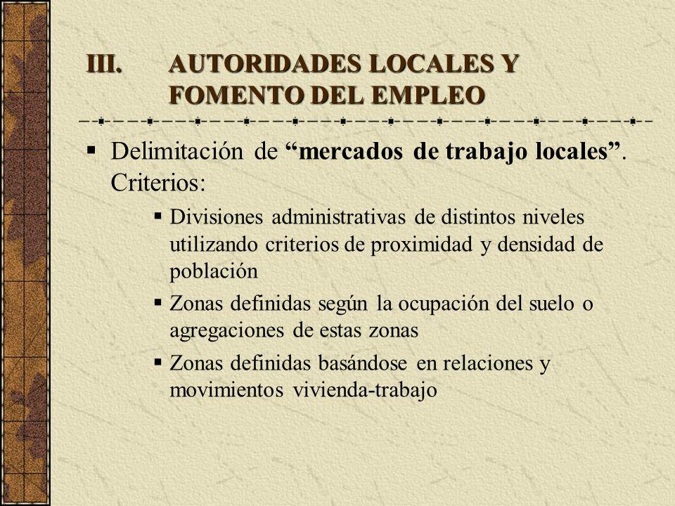 III.AUTORIDADES LOCALES Y FOMENTO DEL EMPLEO Delimitación de mercados de trabajo locales. Criterios: Divisiones administrativas de distintos niveles u