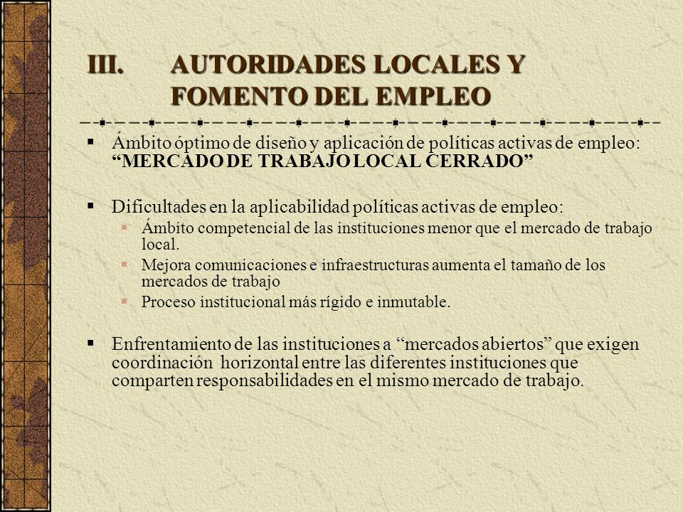 III.AUTORIDADES LOCALES Y FOMENTO DEL EMPLEO Ámbito óptimo de diseño y aplicación de políticas activas de empleo: MERCADO DE TRABAJO LOCAL CERRADO Dif