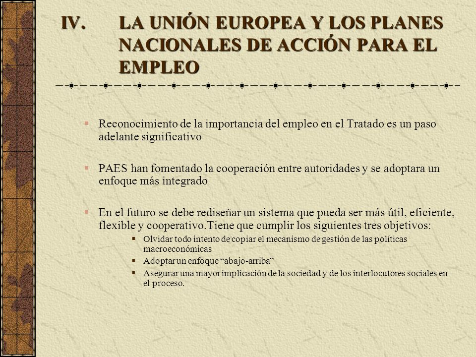IV.LA UNIÓN EUROPEA Y LOS PLANES NACIONALES DE ACCIÓN PARA EL EMPLEO Reconocimiento de la importancia del empleo en el Tratado es un paso adelante sig