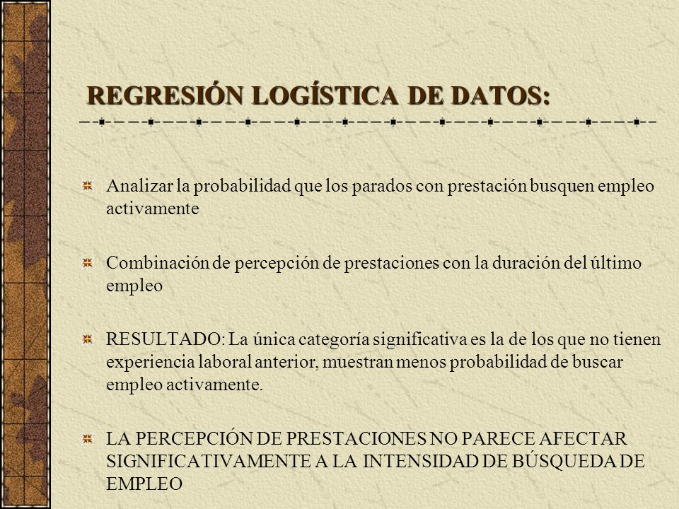 REGRESIÓN LOGÍSTICA DE DATOS: Analizar la probabilidad que los parados con prestación busquen empleo activamente Combinación de percepción de prestaci