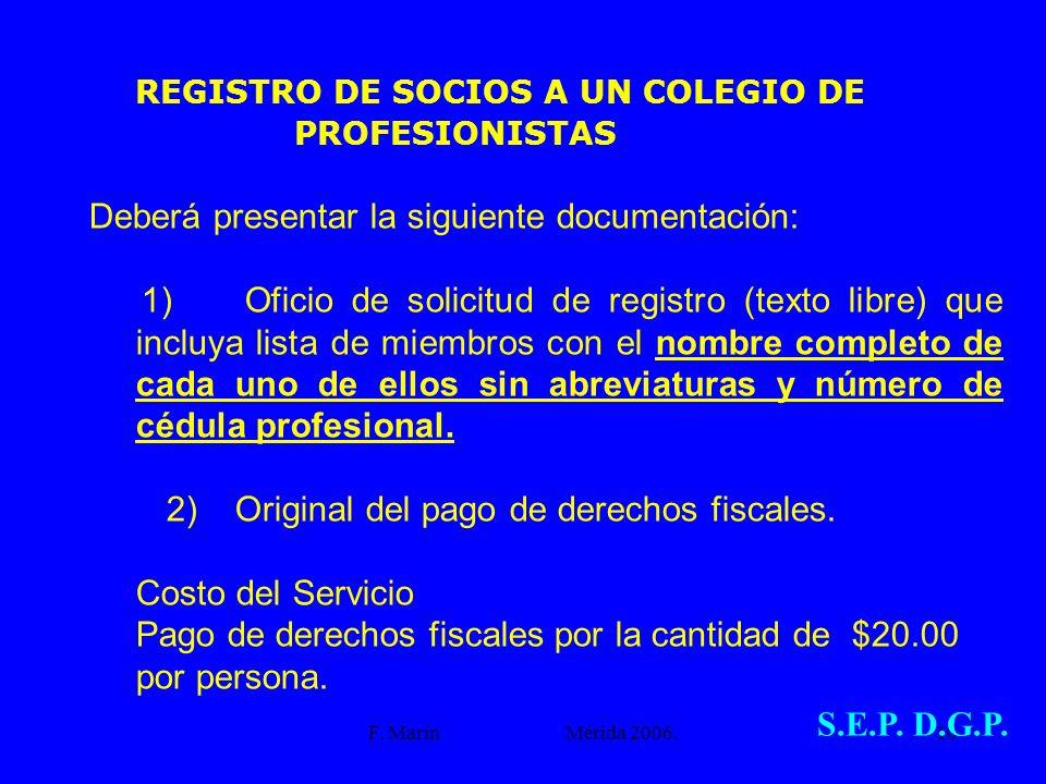 F. Marín Mérida 2006.10 REGISTRO DE SOCIOS A UN COLEGIO DE PROFESIONISTAS Deberá presentar la siguiente documentación: 1) Oficio de solicitud de regis