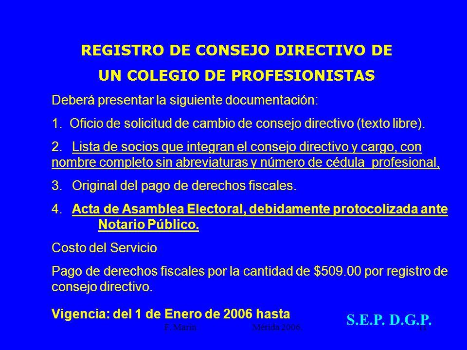 F. Marín Mérida 2006.11 REGISTRO DE CONSEJO DIRECTIVO DE UN COLEGIO DE PROFESIONISTAS Deberá presentar la siguiente documentación: 1. Oficio de solici