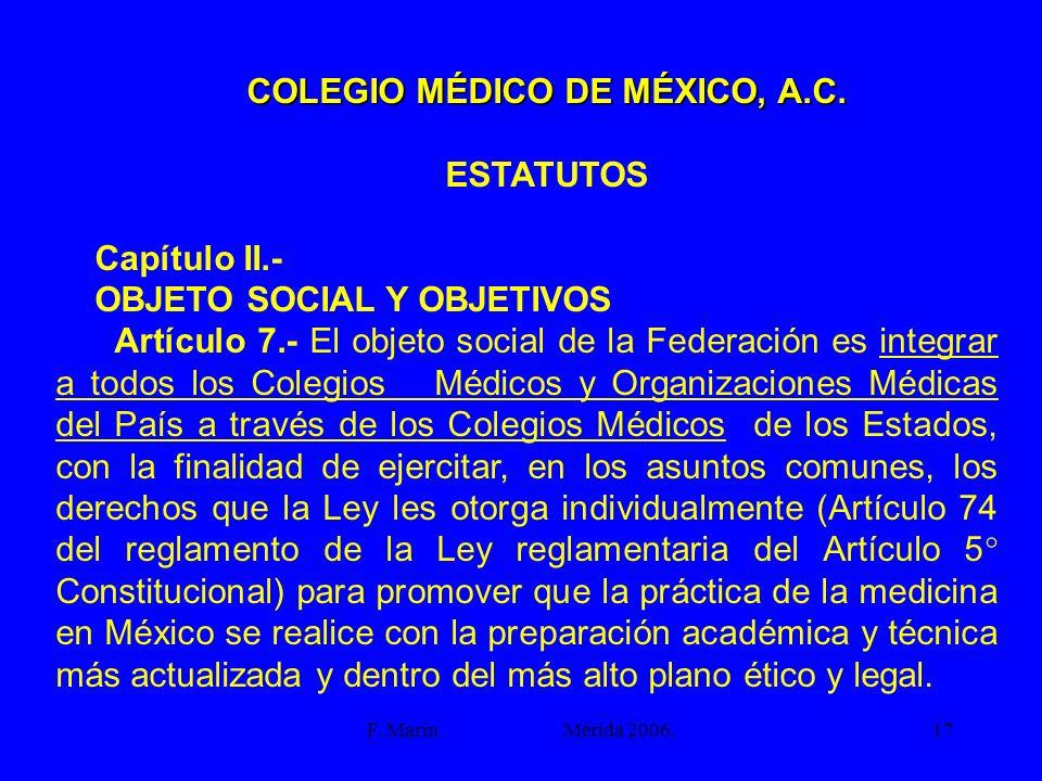 F. Marín Mérida 2006.17 COLEGIO MÉDICO DE MÉXICO, A.C. ESTATUTOS Capítulo II.- OBJETO SOCIAL Y OBJETIVOS Artículo 7.- El objeto social de la Federació