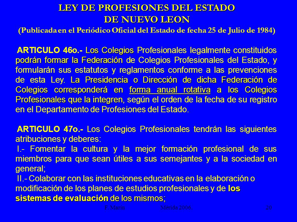 F. Marín Mérida 2006.20 LEY DE PROFESIONES DEL ESTADO DE NUEVO LEON (Publicada en el Periódico Oficial del Estado de fecha 25 de Julio de 1984) Los Co