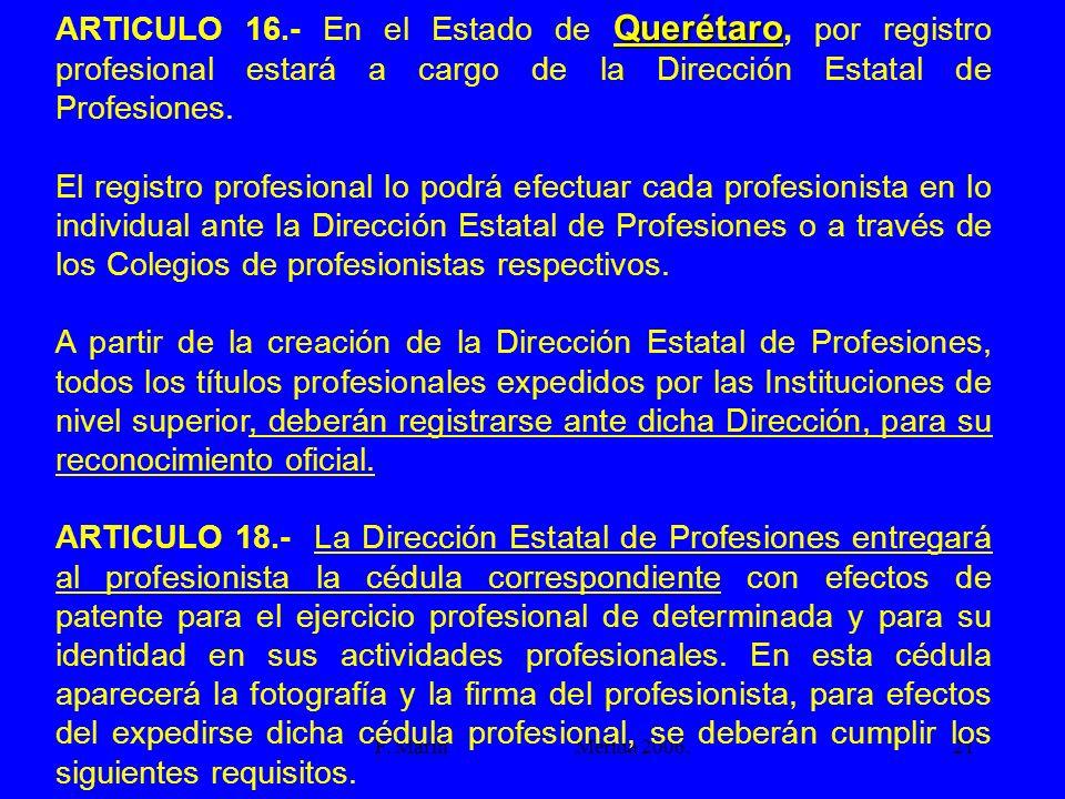 F. Marín Mérida 2006.21 Querétaro ARTICULO 16.- En el Estado de Querétaro, por registro profesional estará a cargo de la Dirección Estatal de Profesio