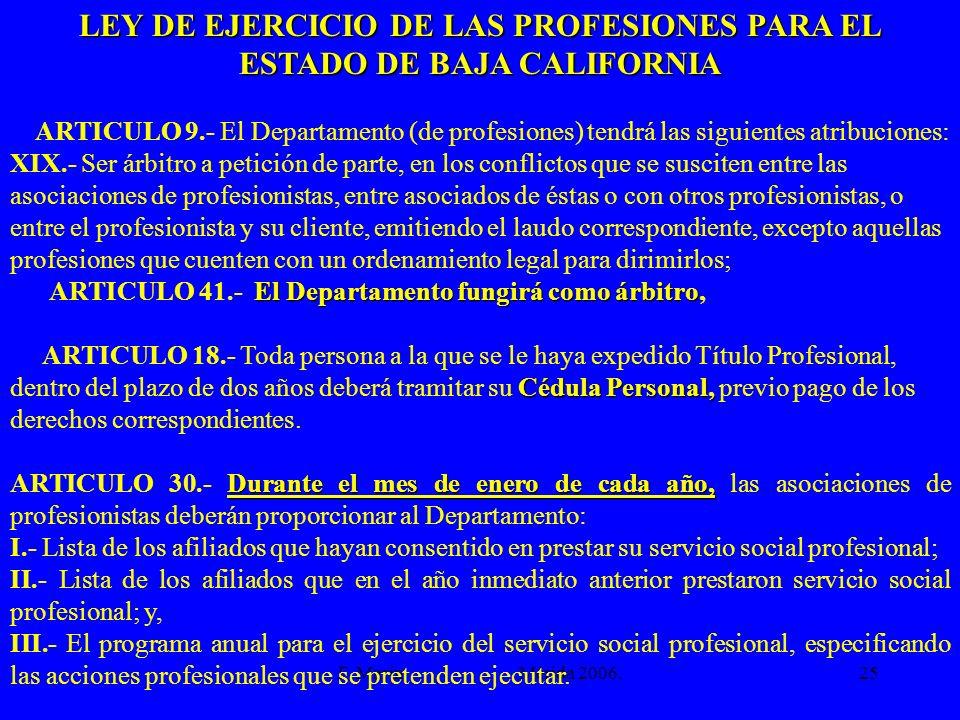 F. Marín Mérida 2006.25 LEY DE EJERCICIO DE LAS PROFESIONES PARA EL ESTADO DE BAJA CALIFORNIA ARTICULO 9.- El Departamento (de profesiones) tendrá las