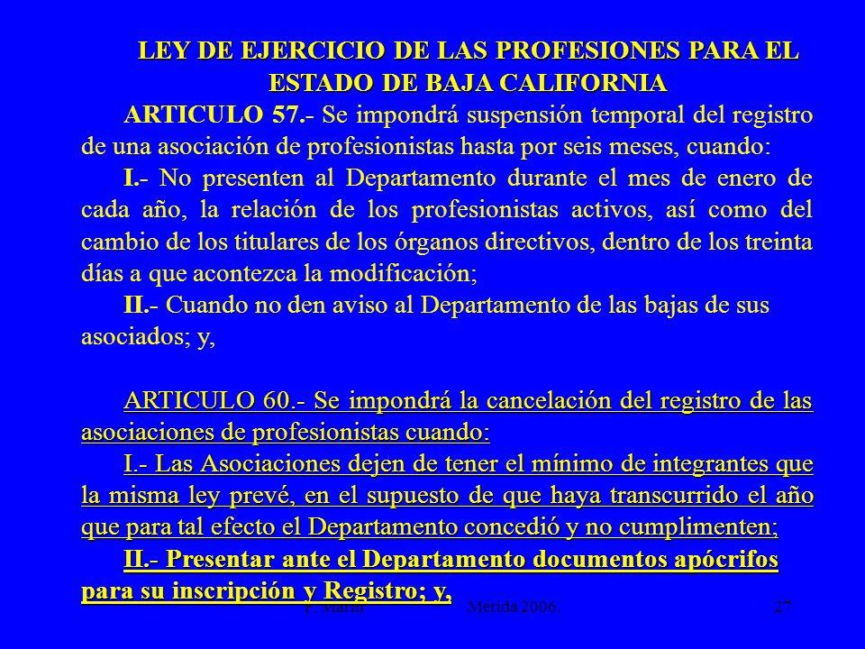 F. Marín Mérida 2006.27 LEY DE EJERCICIO DE LAS PROFESIONES PARA EL ESTADO DE BAJA CALIFORNIA ARTICULO 57.- Se impondrá suspensión temporal del regist