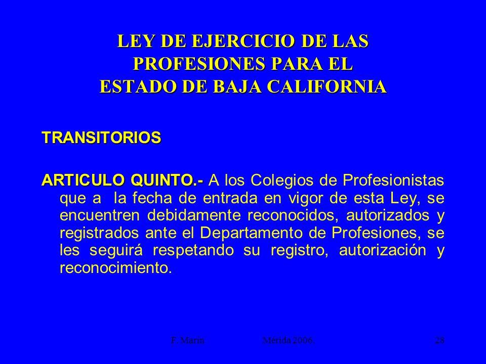F. Marín Mérida 2006.28 LEY DE EJERCICIO DE LAS PROFESIONES PARA EL ESTADO DE BAJA CALIFORNIA TRANSITORIOS ARTICULO QUINTO.- ARTICULO QUINTO.- A los C