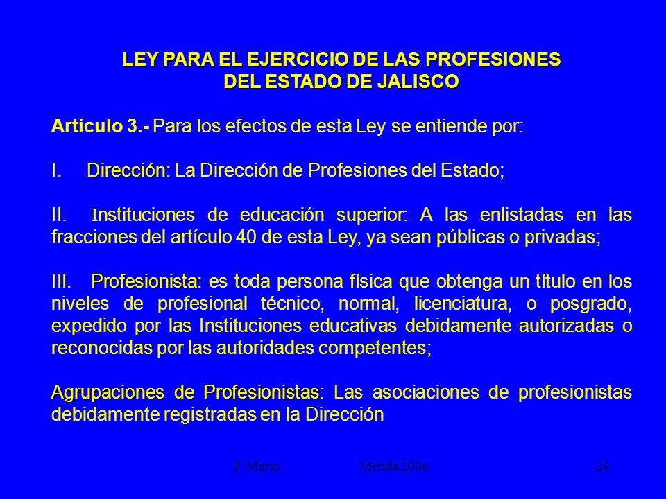 F. Marín Mérida 2006.29 LEY PARA EL EJERCICIO DE LAS PROFESIONES DEL ESTADO DE JALISCO Artículo 3.- Para los efectos de esta Ley se entiende por: Dire
