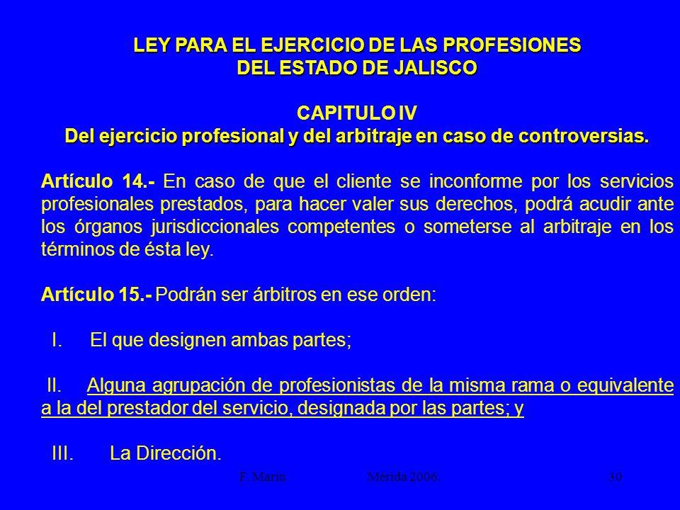 F. Marín Mérida 2006.30 LEY PARA EL EJERCICIO DE LAS PROFESIONES DEL ESTADO DE JALISCO CAPITULO IV Del ejercicio profesional y del arbitraje en caso d