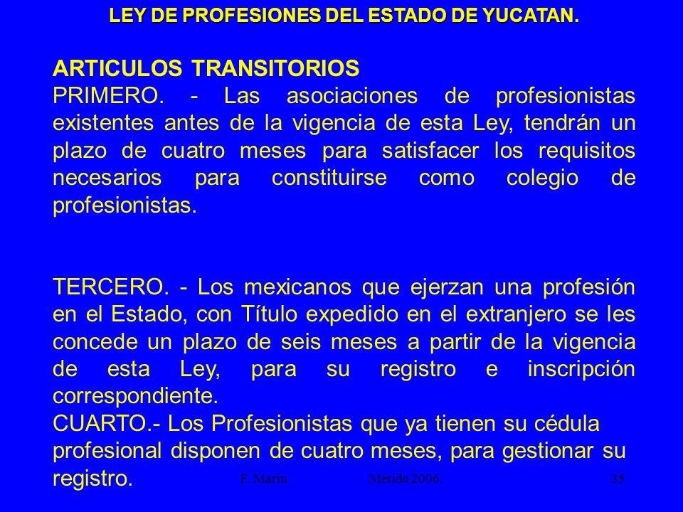 F. Marín Mérida 2006.35 LEY DE PROFESIONES DEL ESTADO DE YUCATAN. ARTICULOS TRANSITORIOS PRIMERO. - Las asociaciones de profesionistas existentes ante