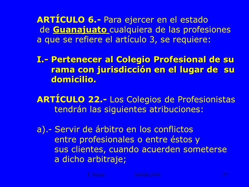 F. Marín Mérida 2006.37 ARTÍCULO 6.- Para ejercer en el estado Guanajuato de Guanajuato cualquiera de las profesiones a que se refiere el artículo 3,