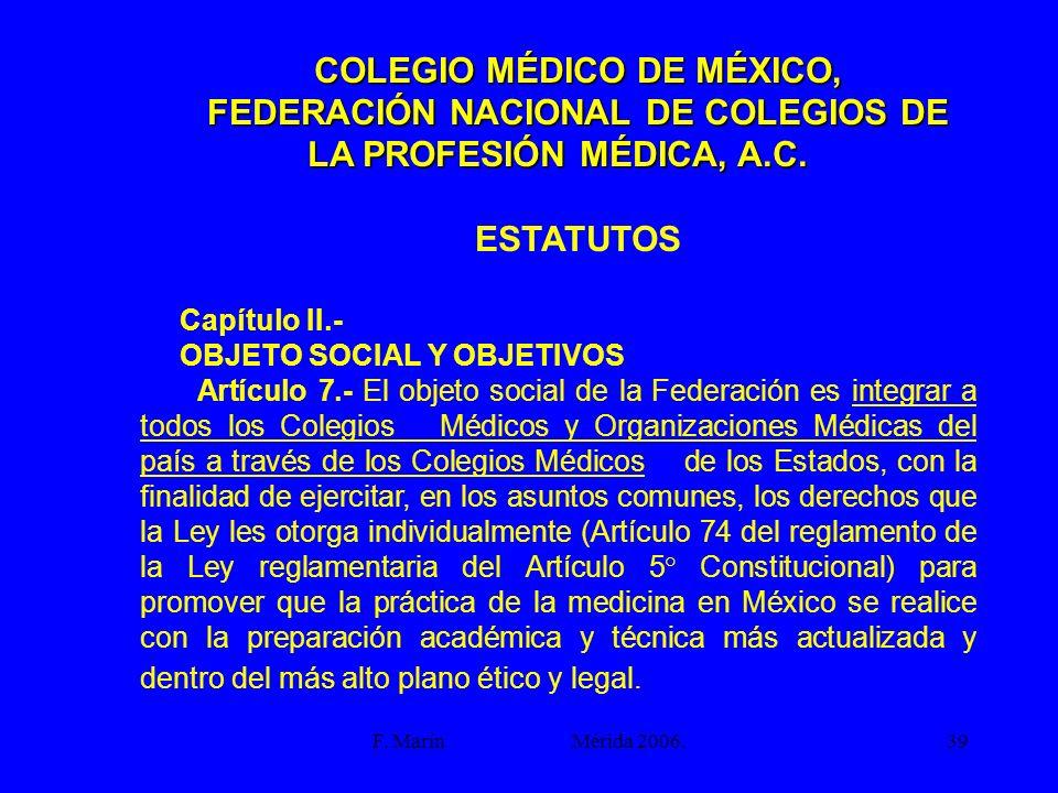 F. Marín Mérida 2006.39 COLEGIO MÉDICO DE MÉXICO, FEDERACIÓN NACIONAL DE COLEGIOS DE LA PROFESIÓN MÉDICA, A.C. ESTATUTOS Capítulo II.- OBJETO SOCIAL Y