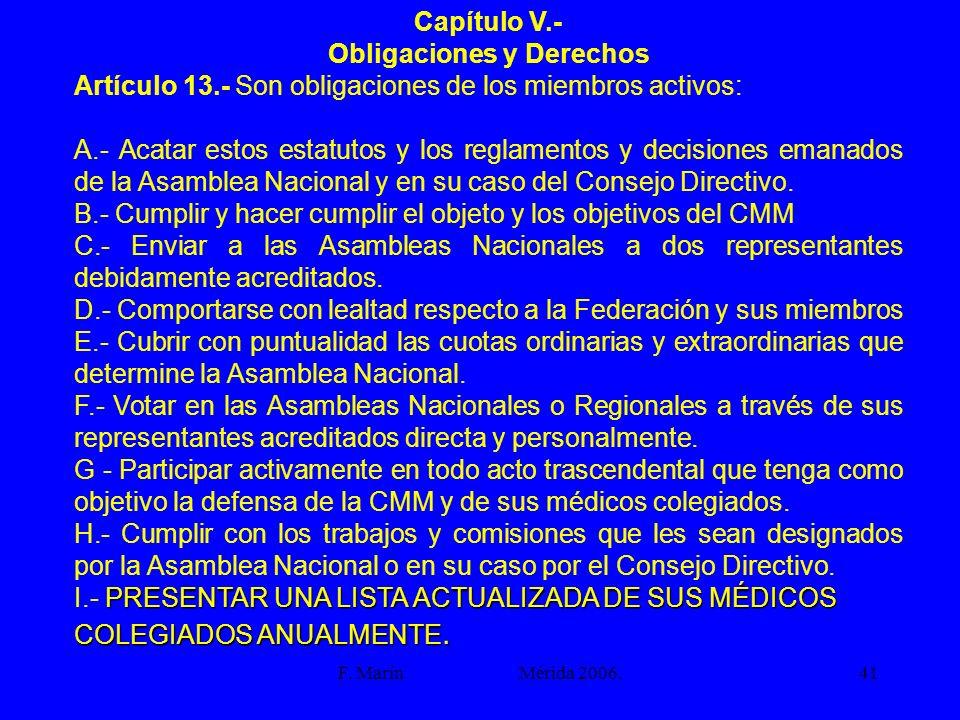 F. Marín Mérida 2006.41 Capítulo V.- Obligaciones y Derechos Artículo 13.- Son obligaciones de los miembros activos: A.- Acatar estos estatutos y los