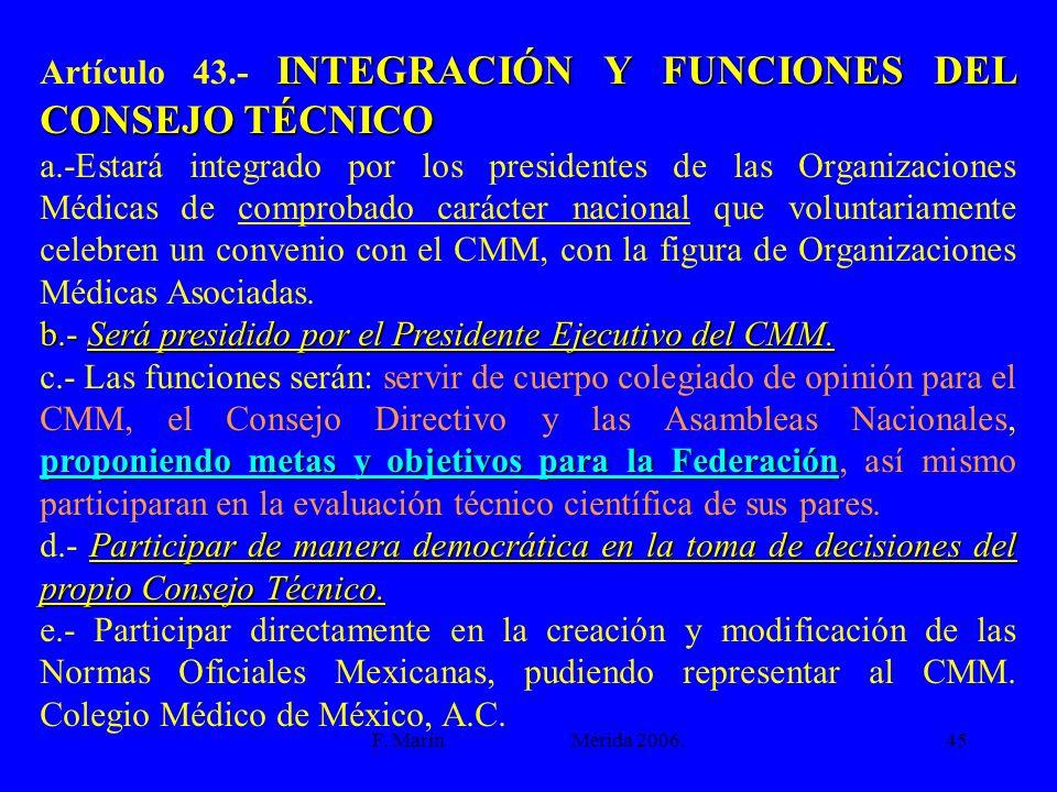 F. Marín Mérida 2006.45 INTEGRACIÓN Y FUNCIONES DEL CONSEJO TÉCNICO Artículo 43.- INTEGRACIÓN Y FUNCIONES DEL CONSEJO TÉCNICO a.-Estará integrado por