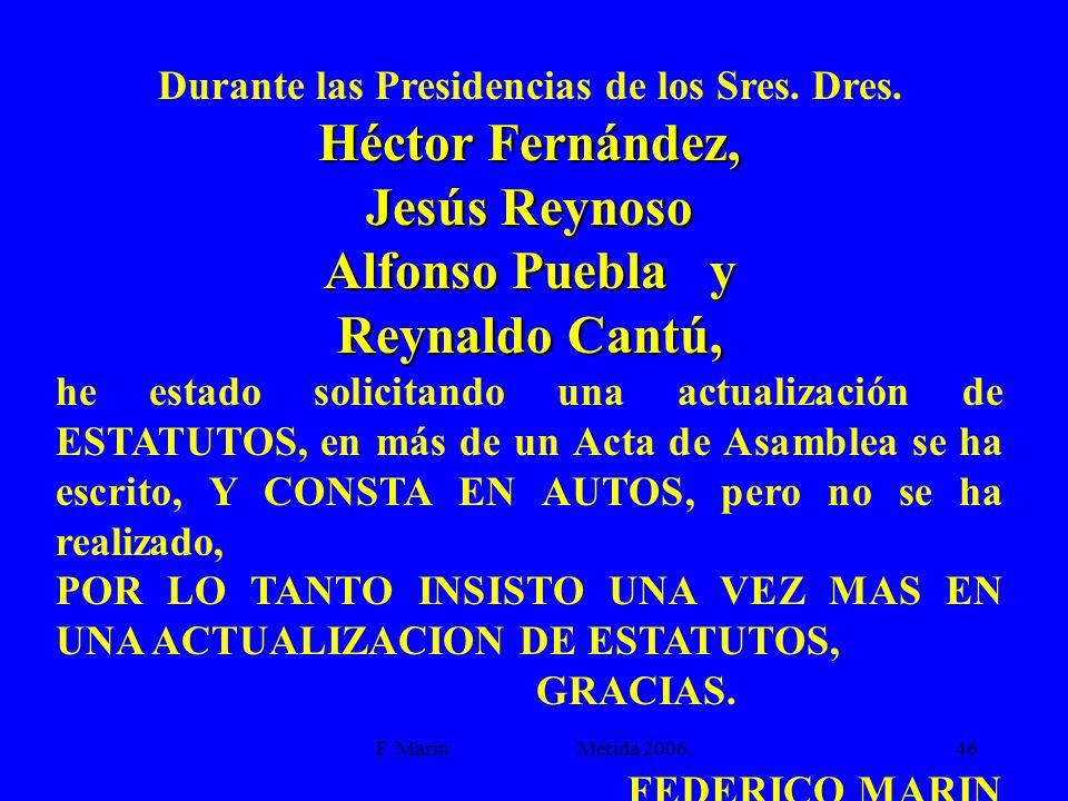 F. Marín Mérida 2006.46 Durante las Presidencias de los Sres. Dres. Héctor Fernández, Jesús Reynoso Alfonso Puebla y Reynaldo Cantú, he estado solicit