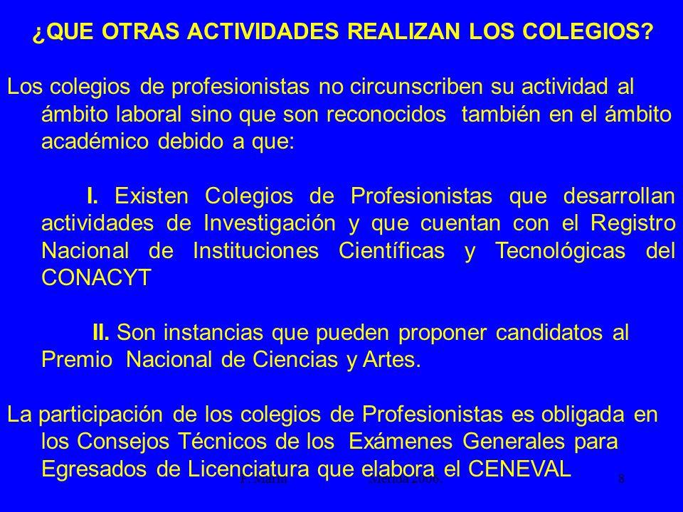 F. Marín Mérida 2006.8 ¿QUE OTRAS ACTIVIDADES REALIZAN LOS COLEGIOS? Los colegios de profesionistas no circunscriben su actividad al ámbito laboral si