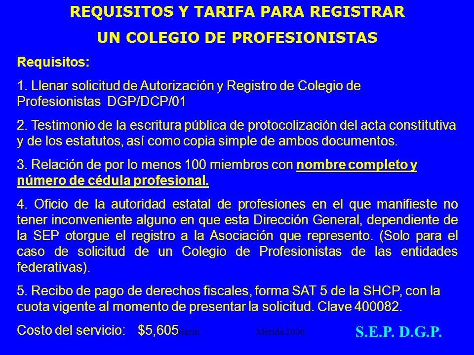 F. Marín Mérida 2006.9 REQUISITOS Y TARIFA PARA REGISTRAR UN COLEGIO DE PROFESIONISTAS Requisitos: 1. Llenar solicitud de Autorización y Registro de C