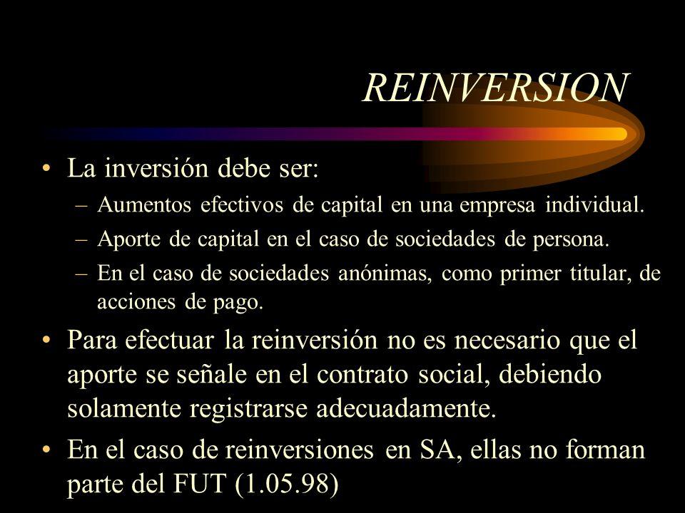 REINVERSION La inversión debe ser: –Aumentos efectivos de capital en una empresa individual. –Aporte de capital en el caso de sociedades de persona. –