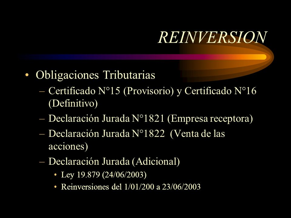 REINVERSION Obligaciones Tributarias –Certificado N°15 (Provisorio) y Certificado N°16 (Definitivo) –Declaración Jurada N°1821 (Empresa receptora) –De