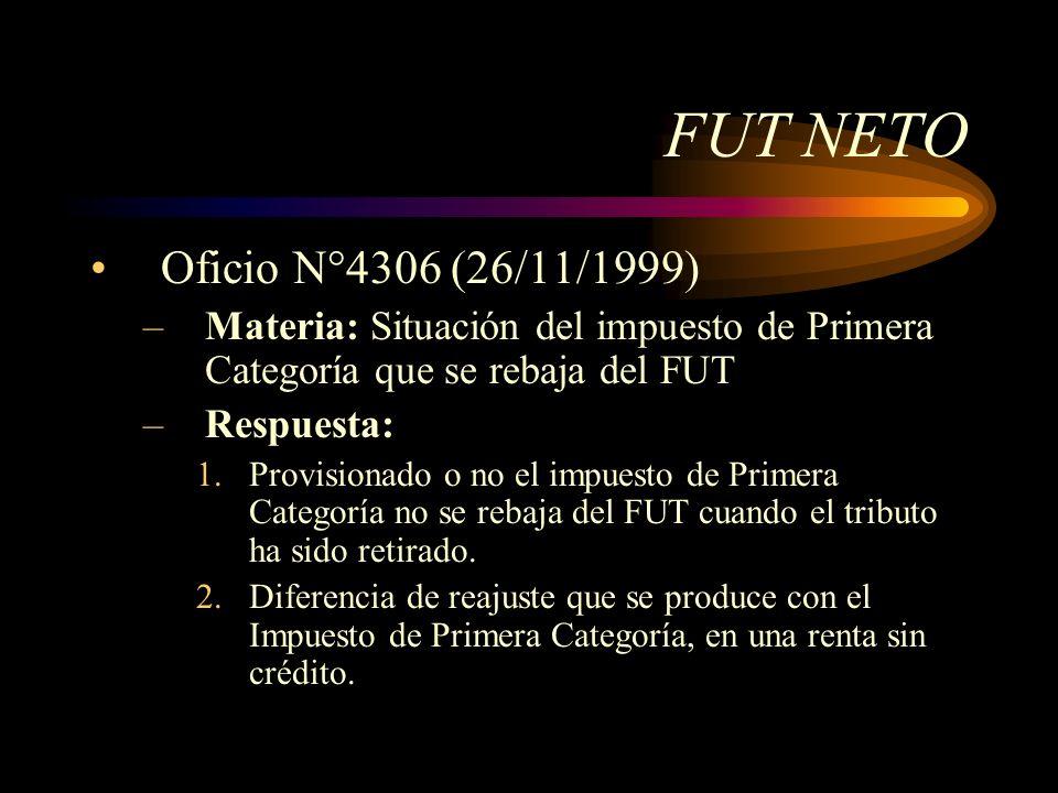 FUT NETO Oficio N°4306 (26/11/1999) –Materia: Situación del impuesto de Primera Categoría que se rebaja del FUT –Respuesta: 1.Provisionado o no el imp